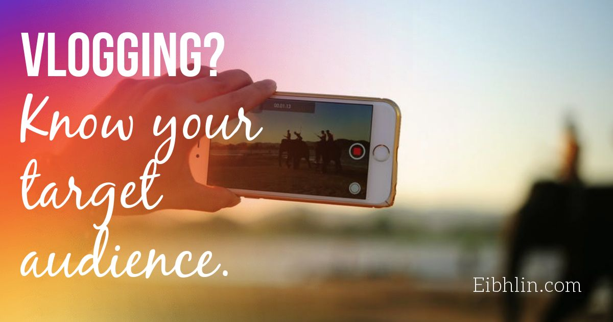 Vlogging? Know your target audience